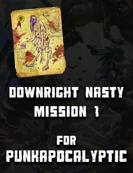 Downright Nasty: Mission 1 for Punkapocalyptic the RPG