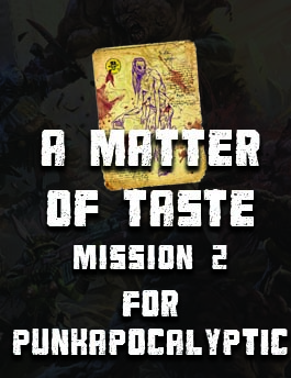 A Matter of Taste: Mission 2 for Punkapocalyptic the RPG